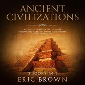 Ancient Civilizations: A Complete Overview on the Incas History, the Byzantine Empire, Maya History & Maya Mythology Audiobook, by Eric Brown
