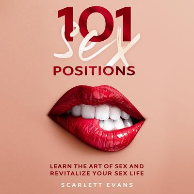 Sex Positions: 101 Consensual Sex Positions for Couples. Learn the Art of sex and Revitalize your Sex Life Audiobook, by Scarlett Evans