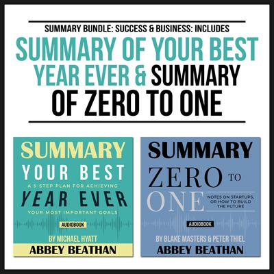 Summary Bundle: Success & Business: Includes Summary of Your Best Year Ever & Summary of Zero to One Audiobook, by Abbey Beathan