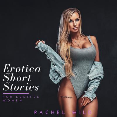 Erotica Short Stories For Lustful Women: A Steamy Romance for Adults Audiobook, by