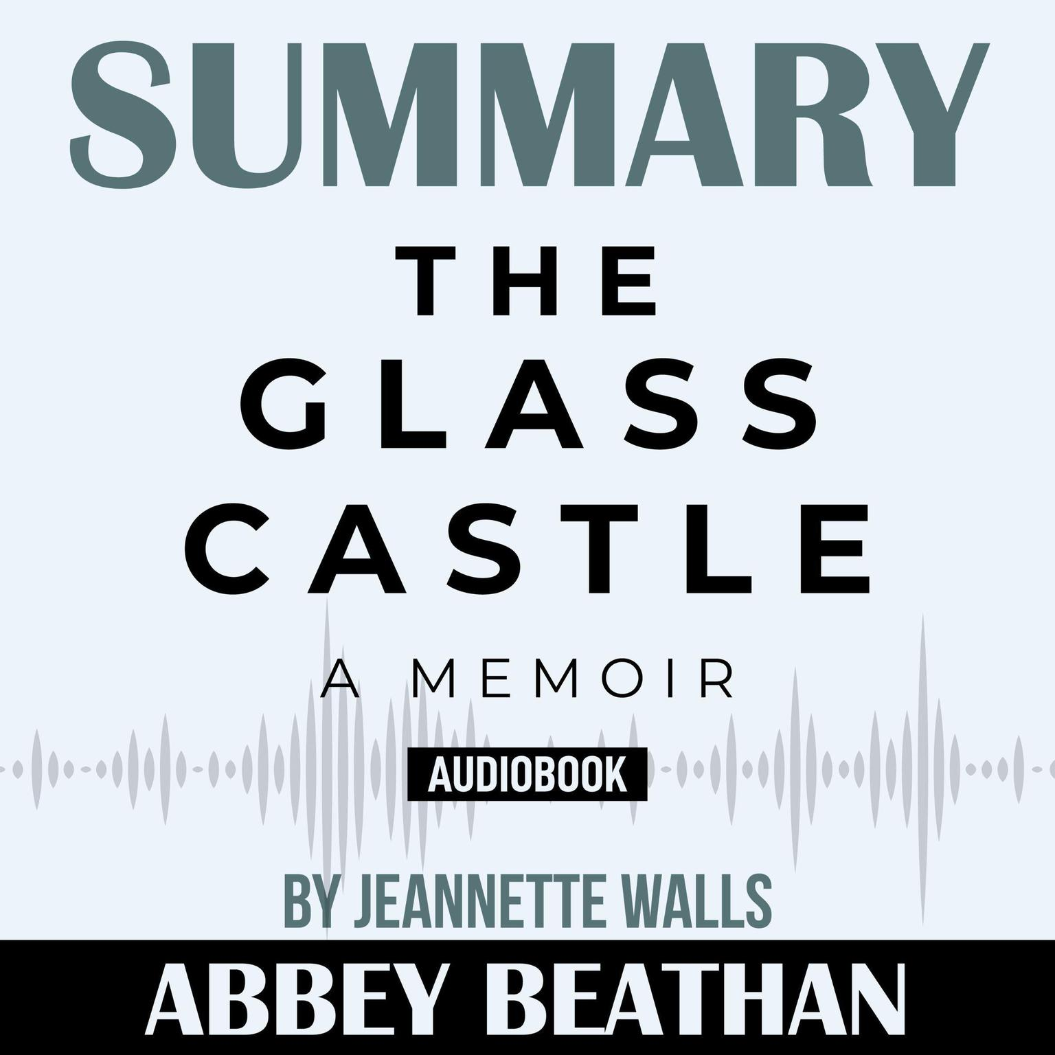 Printable Summary of The Glass Castle: A Memoir by Jeannette Walls Audiobook Cover Art