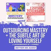 Outsourcing Mastery + The Subtle Art of Loving Yourself