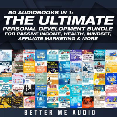 50 Audiobooks In 1: The Ultimate Personal Development Bundle for Passive Income, Health, Mindset, Affiliate Marketing & More Audiobook, by