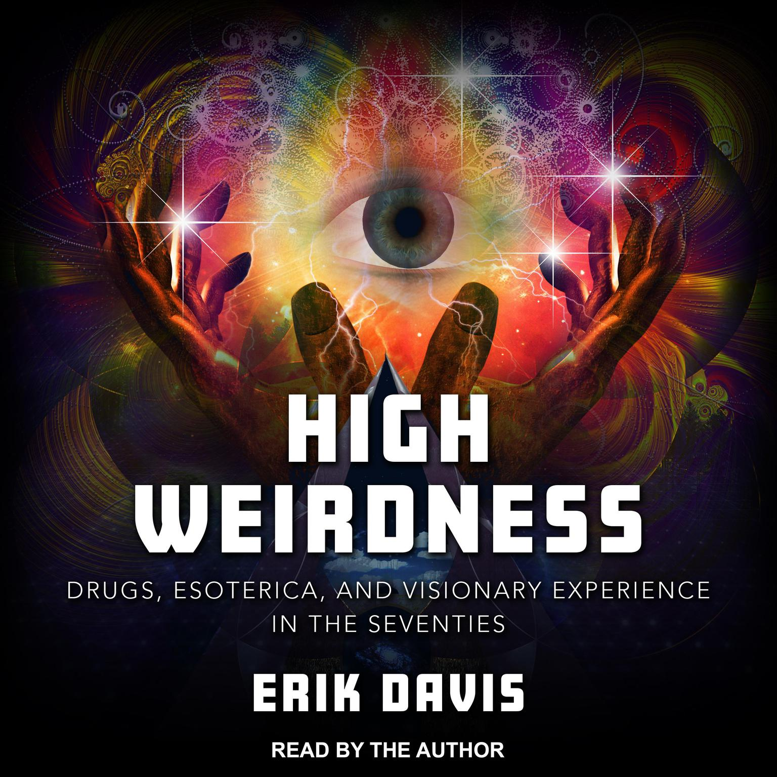 High Weirdness: Drugs, Esoterica, and Visionary Experience in the Seventies Audiobook, by Erik Davis
