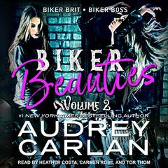 Biker Beauties Volume 2: Biker Brit, Biker Boss Audiobook, by Audrey Carlan