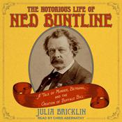 The Notorious Life of Ned Buntline: A Tale of Murder, Betrayal, and the Creation of Buffalo Bill Audiobook, by Julia Bricklin