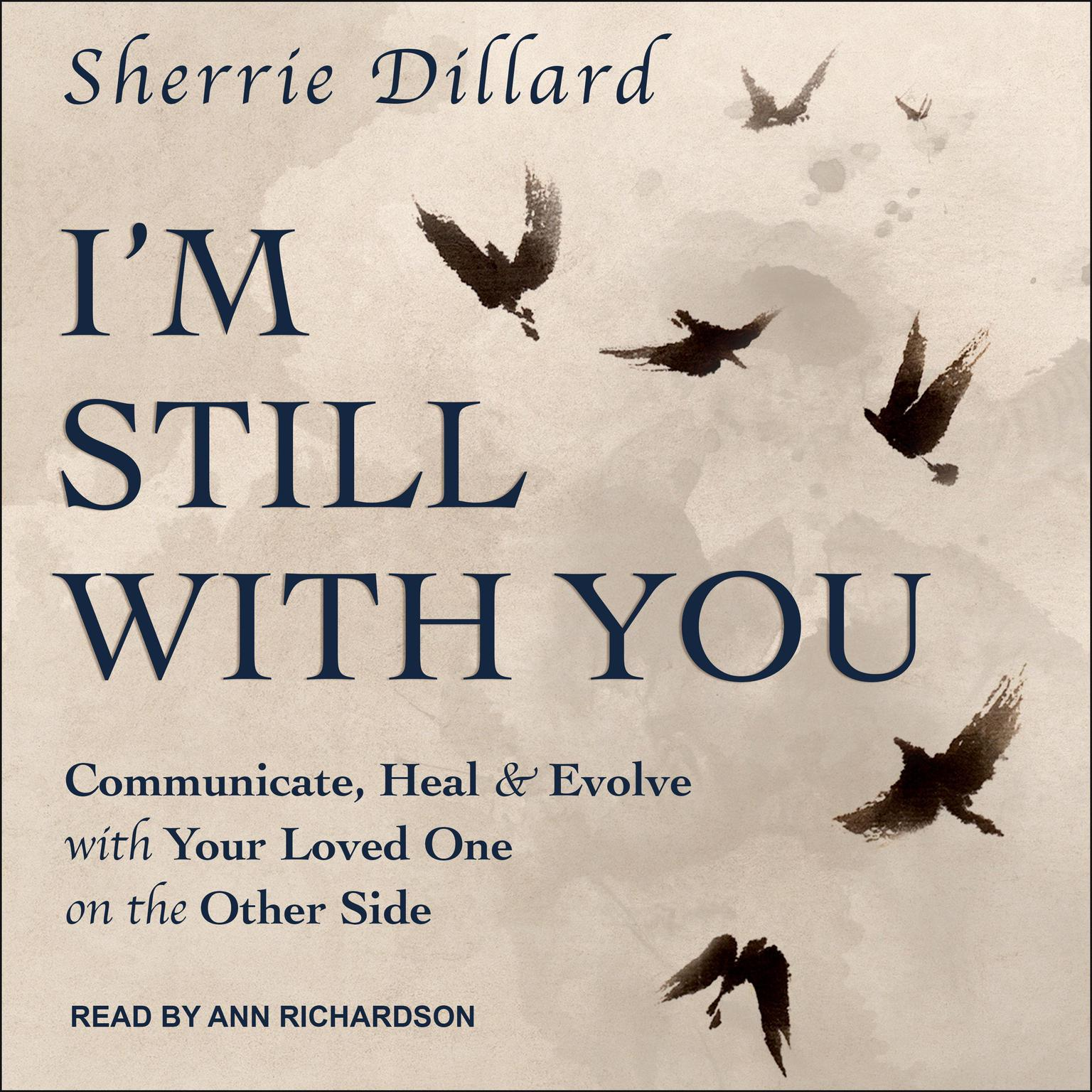 Im Still With You: Communicate, Heal & Evolve with Your Loved One on the Other Side Audiobook, by Sherrie Dillard