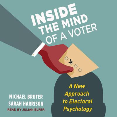 Inside the Mind of a Voter: A New Approach to Electoral Psychology Audiobook, by Michael Bruter