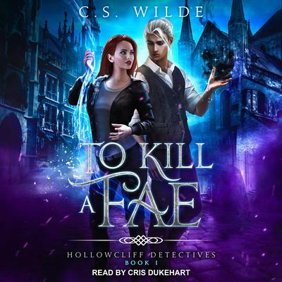 To Kill a Fae Audiobook, by C.S. Wilde