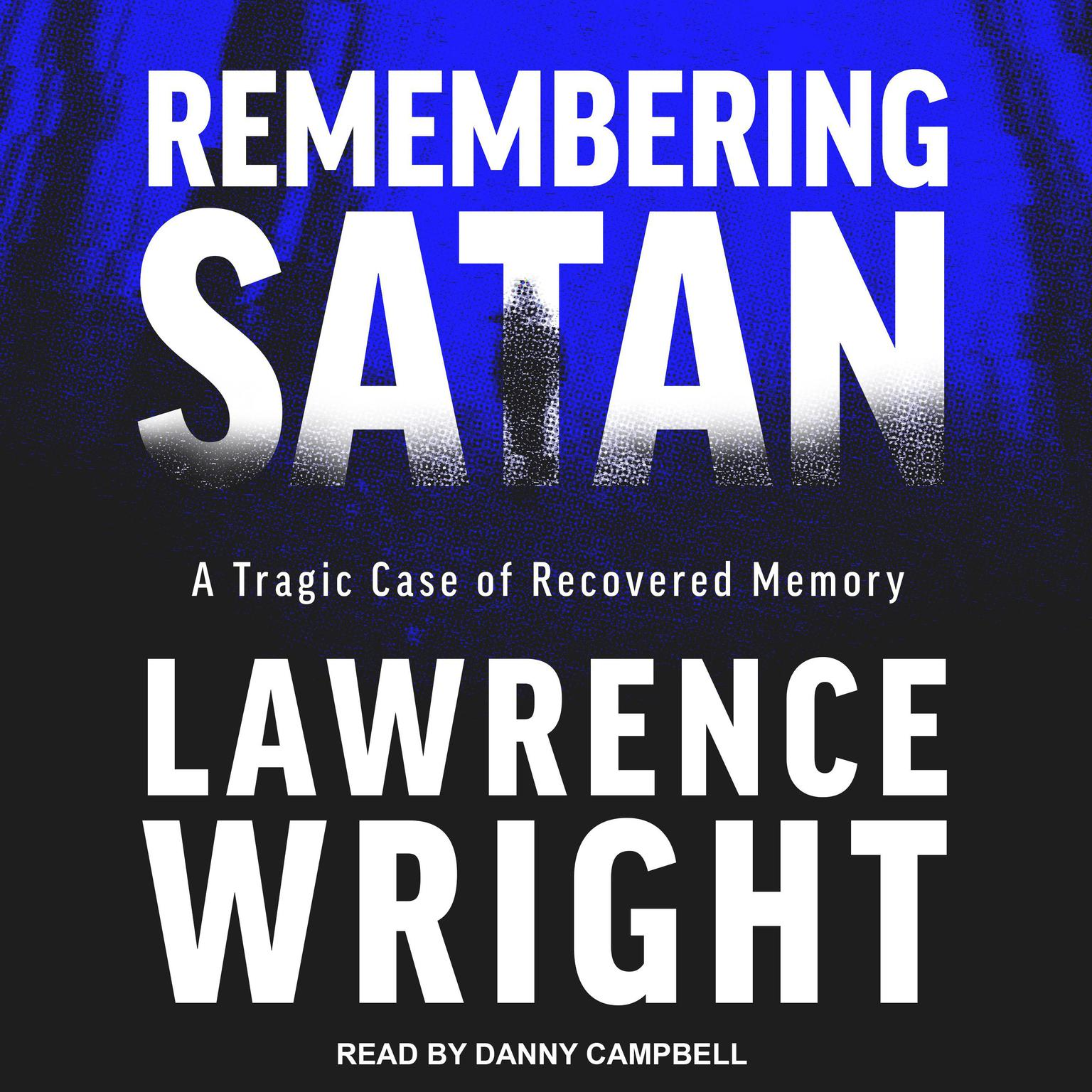 Remembering Satan: A Tragic Case of Recovered Memory Audiobook, by Lawrence Wright