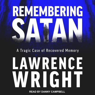 Remembering Satan: A Tragic Case of Recovered Memory Audiobook, by