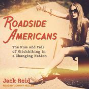 Roadside Americans: The Rise and Fall of Hitchhiking in a Changing Nation Audiobook, by Jack Reid