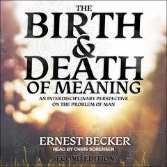 The Birth and Death of Meaning: An Interdisciplinary Perspective on the Problem of Man; 2nd Edition Audiobook, by Ernest Becker