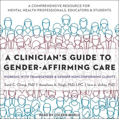 A Clinicians Guide to Gender-Affirming Care: Working with Transgender and Gender Nonconforming Clients Audiobook, by Sand C. Chang
