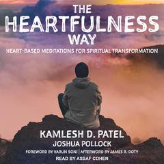 The Heartfulness Way: Heart-Based Meditations for Spiritual Transformation Audiobook, by Joshua Pollock, Kamlesh D. Patel