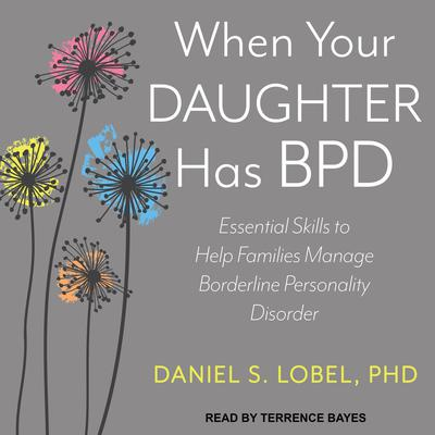 When Your Daughter Has BPD: Essential Skills to Help Families Manage Borderline Personality Disorder Audiobook, by Daniel S. Lobel