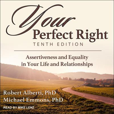 Your Perfect Right, Tenth Edition: Assertiveness and Equality in Your Life and Relationships Audiobook, by Robert Alberti