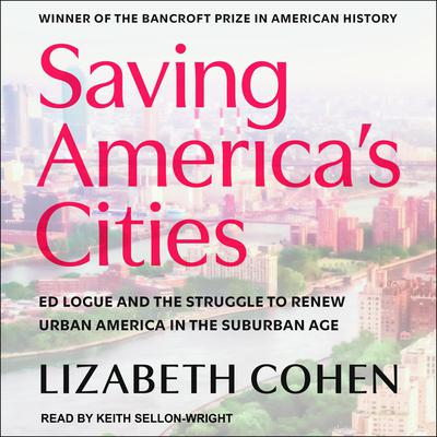 Saving Americas Cities: Ed Logue and the Struggle to Renew Urban America in the Suburban Age Audiobook, by