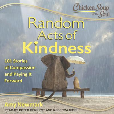 Chicken Soup for the Soul: Random Acts of Kindness: 101 Stories of Compassion and Paying It Forward Audiobook, by