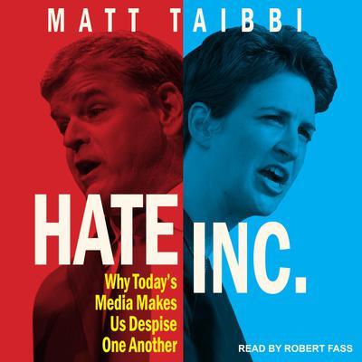 Hate Inc.: Why Todays Media Makes Us Despise One Another Audiobook, by