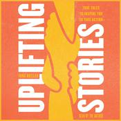 Uplifting Stories: True Tales to Inspire You to Take Action Audiobook, by Ione Butler