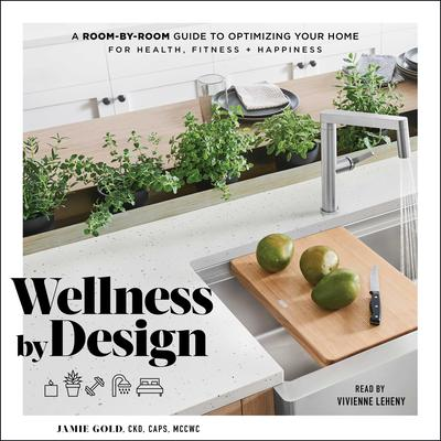 Wellness By Design: A Room-by-Room Guide to Optimizing Your Home for Health, Fitness, and Happiness Audiobook, by Jamie Gold