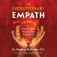 The Evolutionary Empath: A Practical Guide for Heart-Centered Consciousness Audiobook, by Rev. Stephanie Red Feather