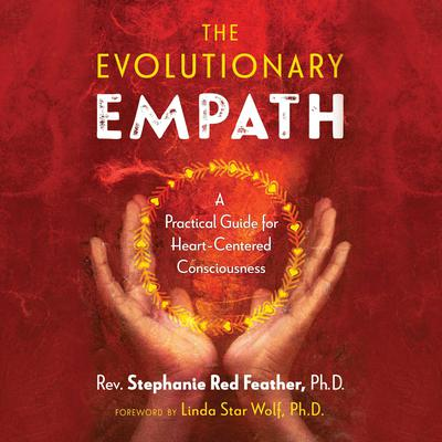 The Evolutionary Empath: A Practical Guide for Heart-Centered Consciousness Audiobook, by