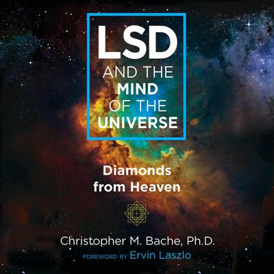 LSD and the Mind of the Universe: Diamonds from Heaven Audiobook, by