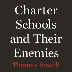 Charter Schools and Their Enemies Audiobook, by Thomas Sowell