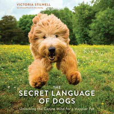 The Secret Language of Dogs: Unlocking the Canine Mind for a Happier Pet Audiobook, by Victoria Stilwell