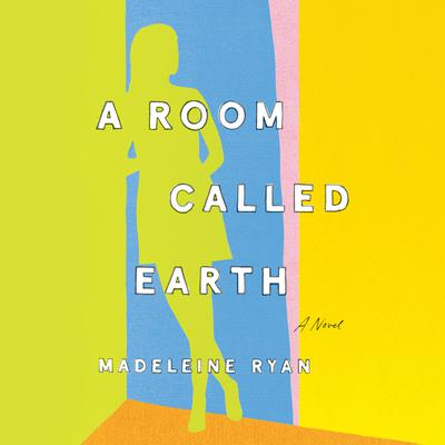 A Room Called Earth: A Novel Audiobook, by Madeleine Ryan