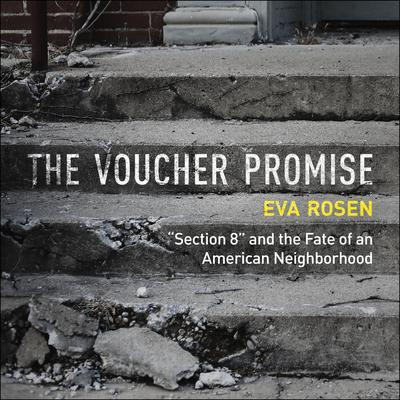 The Voucher Promise: Section 8 and the Fate of an American Neighborhood Audiobook, by Eva Rosen