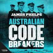 Australian Code Breakers: Our top-secret war with the Kaiser's Reich Audiobook, by James Phelps