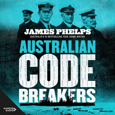 Australian Code Breakers: Our top-secret war with the Kaiser's Reich Audiobook, by