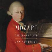Mozart: The Reign of Love Audiobook, by Jan Swafford
