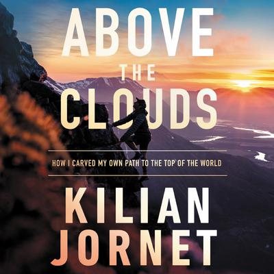 Above the Clouds: How I Carved My Own Path to the Top of the World Audiobook, by Kilian Jornet