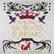 Among the Beasts & Briars Audiobook, by Ashley Poston