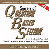 Secrets of Question-Based Selling, 2nd Edition: How the Most Powerful Tool in Business Can Double Your Sales Results Audiobook, by Thomas A. Freese
