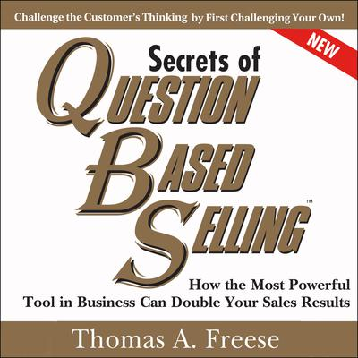 Secrets of Question-Based Selling, 2nd Edition: How the Most Powerful Tool in Business Can Double Your Sales Results Audiobook, by