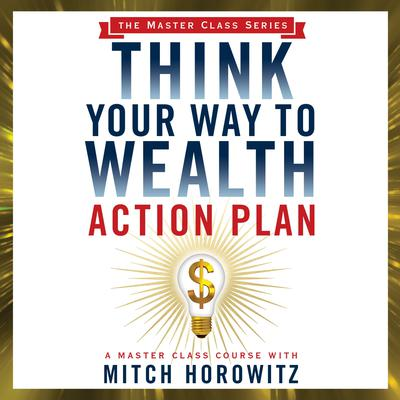 Think Your Way to Wealth Action Plan Audiobook, by Mitch Horowitz