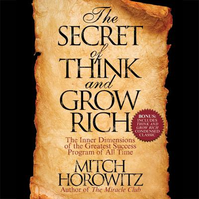 The Secret of Think and Grow Rich: The Inner Dimensions of the Greatest Success Program of All Time Audiobook, by