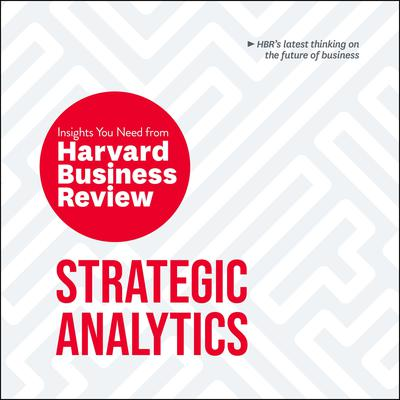 Strategic Analytics: The Insights You Need from Harvard Business Review Audiobook, by Harvard Business Review