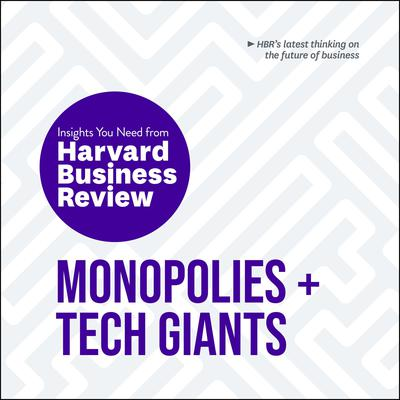 Monopolies and Tech Giants: The Insights You Need from Harvard Business Review Audiobook, by Harvard Business Review