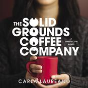 The Solid Grounds Coffee Company Audiobook, by Carla Laureano