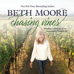 Chasing Vines: Finding Your Way to an Immensely Fruitful Life Audiobook, by Beth Moore