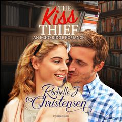The Kiss Thief Audiobook, by Rachelle J. Christensen