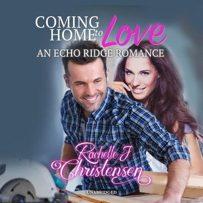Coming Home to Love Audiobook, by Rachelle J. Christensen