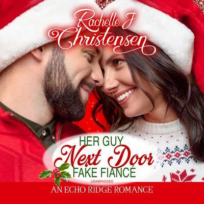 Her Guy Next Door Fake Fiancé Audiobook, by Rachelle J. Christensen
