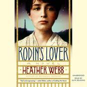 Rodin's Lover: A Novel Audiobook, by Heather Webb